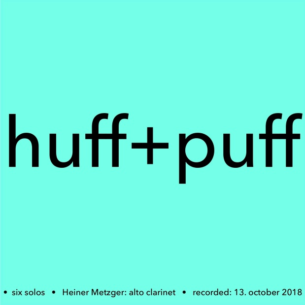 New Album: huff+puff  •  six solos  •  Heiner Metzger: alto clarinet
